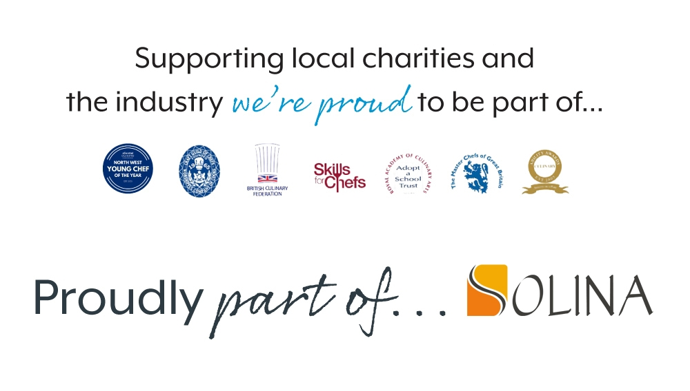 Supporting local charities and the industry we're proud to be part of.  North West Young Chef Craft Guild of Chefs British Culinary Federation Skills for Chefs Adopt a School Trust - Royal Academy of Culinary Arts The Master Chefs of Great Britain Ability Awards Est 2005- Culinary  Proudly part of Solina